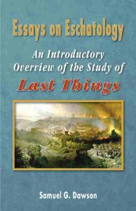 Essays on Eschatology: An Overview of Last Things