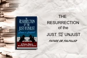 The Resurrection of the Just and the Unjust - Future or Fulfilled